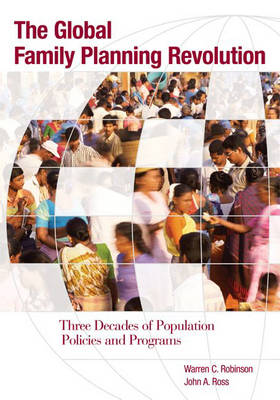 The Global Family Planning Revolution: Three Decades of Population Policies and Programs