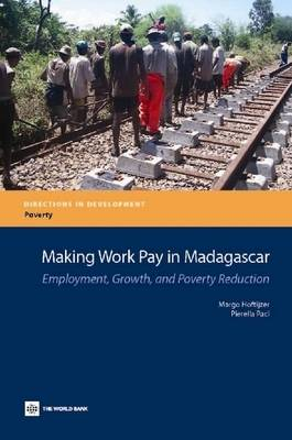 Making Work Pay in Madagascar: Employment, Growth, and Poverty Reduction