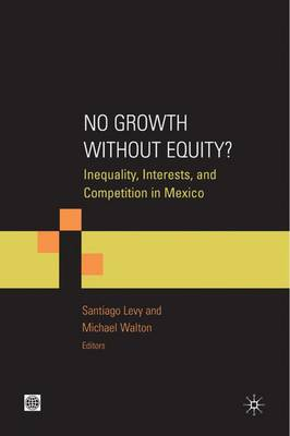 No Growth without Equity?: Inequality, Interests, and Competition in Mexico