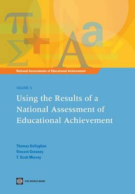 National Assessments of Educational Achievement: Using the Results of a National Assessment of Educational Achievement: v. 5: Using the Results of a National Assessment of Educational Achievement