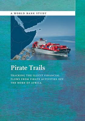 Pirate Trails: Tracking the Illicit Financial Flows from Pirate Activities off the Horn of Africa