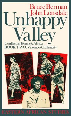 Unhappy Valley: Conflict in Kenya and Africa: Book II: Violence and Ethnicity