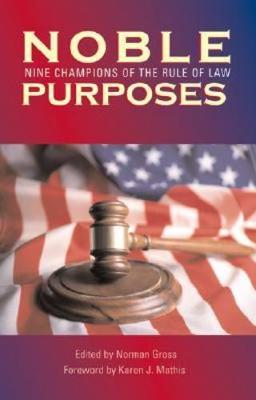Noble Purposes: Nine Champions of the Rule of Law