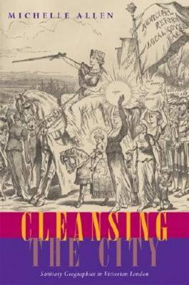 Cleansing the City: Sanitary Geographies in Victorian London