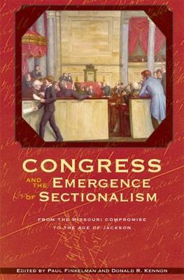 Congress and the Emergence of Sectionalism: From the Missouri Compromise to the Age of Jackson