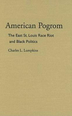 American Pogrom: The East St. Louis Race Riot and Black Politics