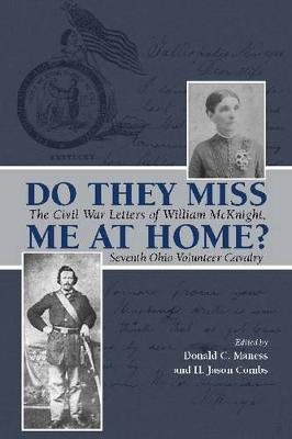 Do They Miss Me at Home?: The Civil War Letters of William McKnight, Seventh Ohio Volunteer Cavalry