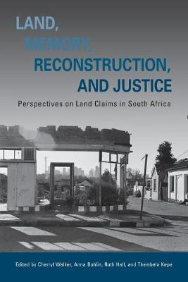 Land, Memory, Reconstruction, and Justice: Perspectives on Land Claims in South Africa