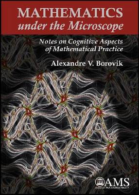 Mathematics Under the Microscope: Notes on Cognitive Aspects of Mathematical Practice