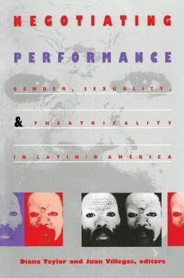 Negotiating Performance: Gender, Sexuality, and Theatricality in Latin/o America