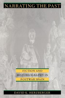 Narrating the Past: Fiction and Historiography in Postwar Spain
