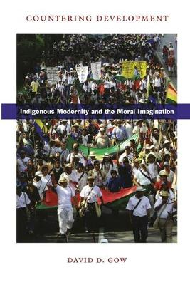 Countering Development: Indigenous Modernity and the Moral Imagination