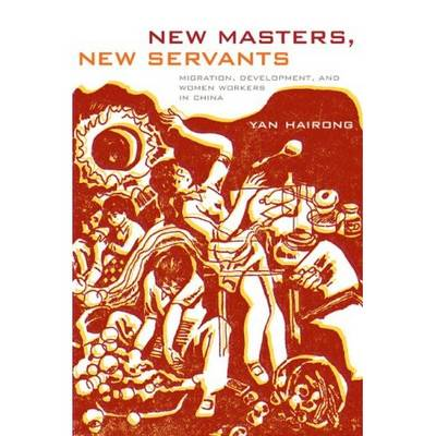 New Masters, New Servants: Migration, Development, and Women Workers in China