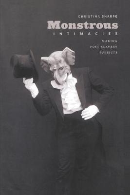 Monstrous Intimacies: Making Post-Slavery Subjects