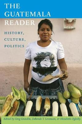 The Guatemala Reader: History, Culture, Politics