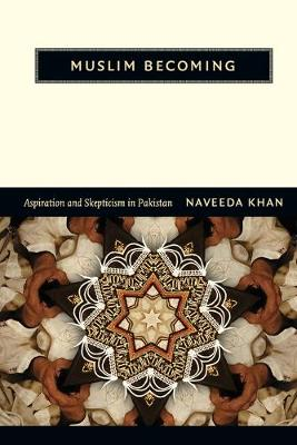 Muslim Becoming: Aspiration and Skepticism in Pakistan