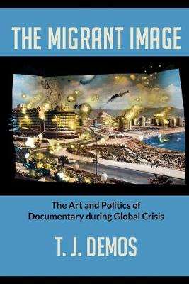 The Migrant Image: The Art and Politics of Documentary during Global Crisis