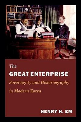 The Great Enterprise: Sovereignty and Historiography in Modern Korea