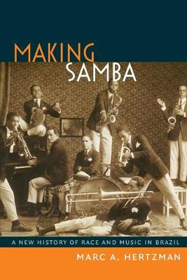 Making Samba: A New History of Race and Music in Brazil
