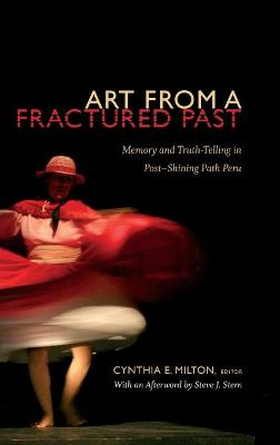 Art from a Fractured Past: Memory and Truth-Telling in Post-Shining Path Peru