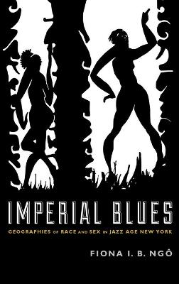 Imperial Blues: Geographies of Race and Sex in Jazz Age New York