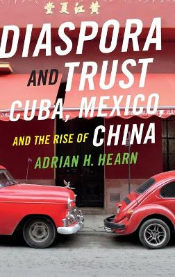 Diaspora and Trust: Cuba, Mexico, and the Rise of China
