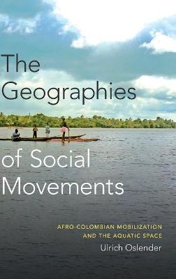 The Geographies of Social Movements: Afro-Colombian Mobilization and the Aquatic Space