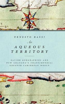 An Aqueous Territory: Sailor Geographies and New Granadas Transimperial Greater Caribbean World