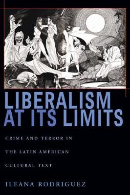Liberalism at Its Limits: Crime and Terror in the Latin American Cultural Text