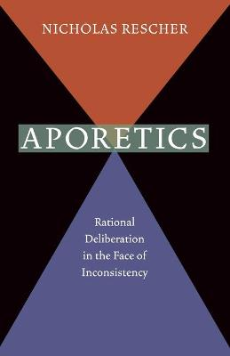 Aporetics: Rational Deliberation in the Face of Inconsistency