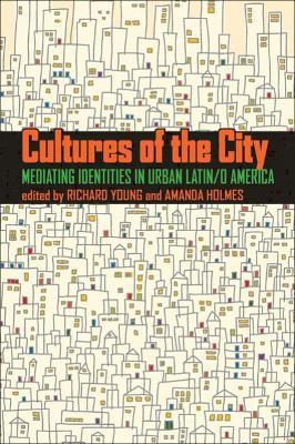 Cultures of the City: Mediating Identities in Urban Latin/o America