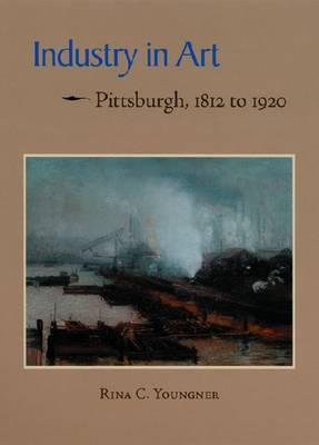 Industry in Art: Pittsburgh, 1812 to 1920