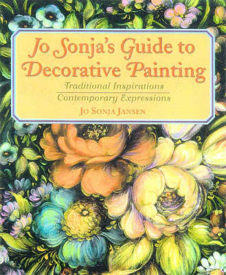 JoSonja's Guide to Decorative Painting: Traditional Inspirations/Contemporary Expressions