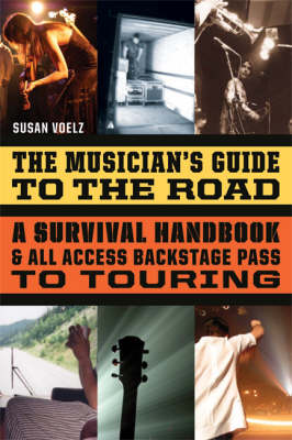 The Musician's Guide to the Road: A Survival Handbook and All-access Backstage Pass to Touring