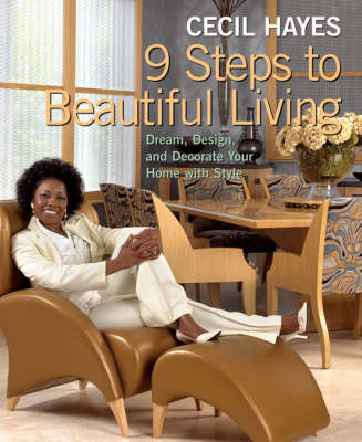 Cecil Hayes 9 Steps to Beautiful Living: Dream, Design and Decorate Your Home with Style
