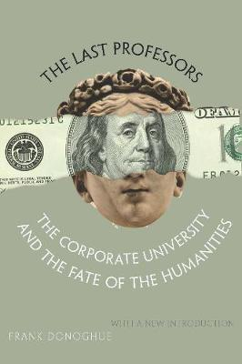 The Last Professors: The Corporate University and the Fate of the Humanities