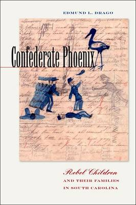 Confederate Phoenix: Rebel Children and Their Families in South Carolina