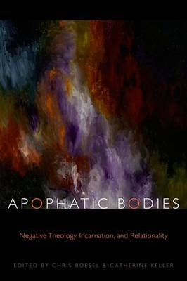 Apophatic Bodies: Negative Theology, Incarnation, and Relationality