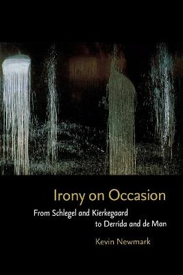 Irony on Occasion: From Schlegel and Kierkegaard to Derrida and de Man