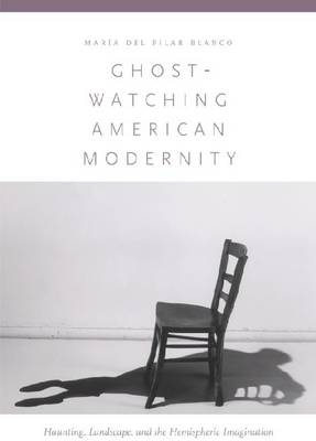 Ghost-Watching American Modernity: Haunting, Landscape, and the Hemispheric Imagination