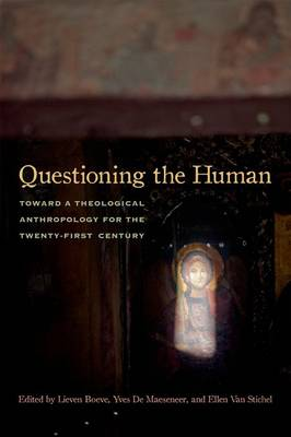Questioning the Human: Toward a Theological Anthropology for the Twenty-First Century