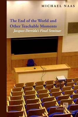 The End of the World and Other Teachable Moments: Jacques Derrida's Final Seminar