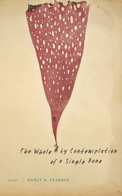 The Whole by Contemplation of a Single Bone: Poems