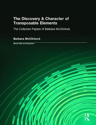 The Discovery & Character of Transposable Elements: The Collected Papers (1938-1984) of Barbara McClintock