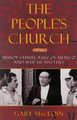 People's Church: Bishop Samuel Ruiz of Mexico and Why He Matters