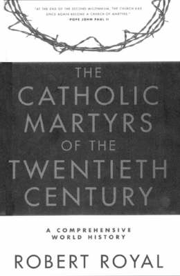 The Catholic Martyrs of the 20th Century: Comprehensive World History