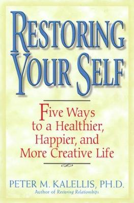 Restoring Your Self: Five Ways to a Healthier, Happier, and Creative Life