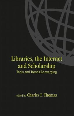 Libraries: the Internet, and Scholarship: Tools and Trends Converging