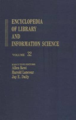 Encyclopedia of Library and Information Science: Volume 32: Encyclopedia of Library and Information Science United Kingdom: National Film Archive to Wellcome Institute for the History of Medicine