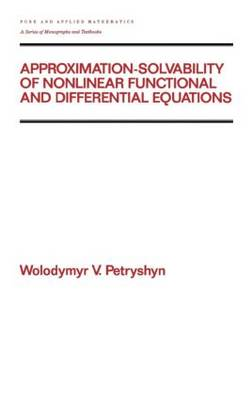 Approximation-solvability of Nonlinear Functional and Differential Equations